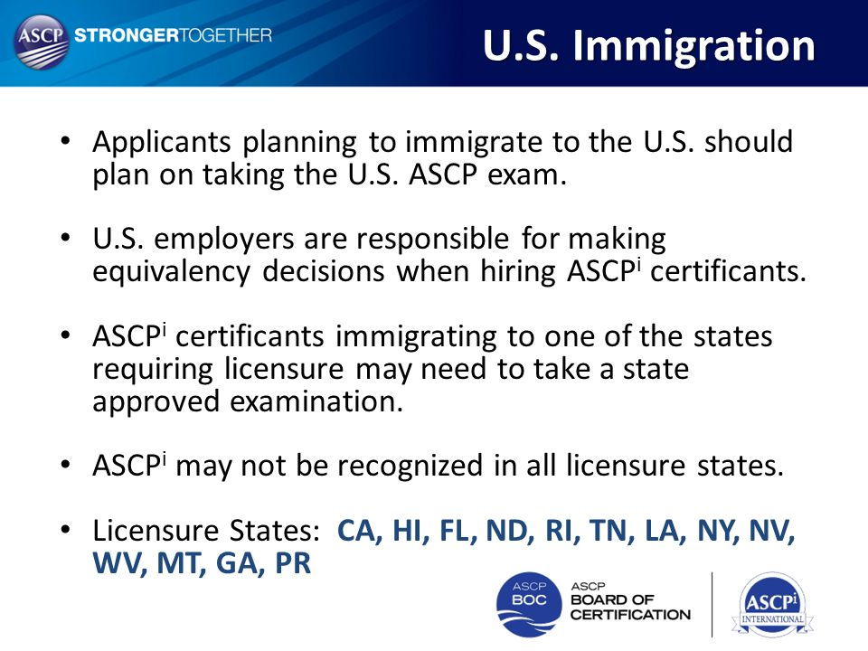 U.S. Immigration Applicants planning to immigrate to the U.S. should plan on taking the U.S. ASCP exam.