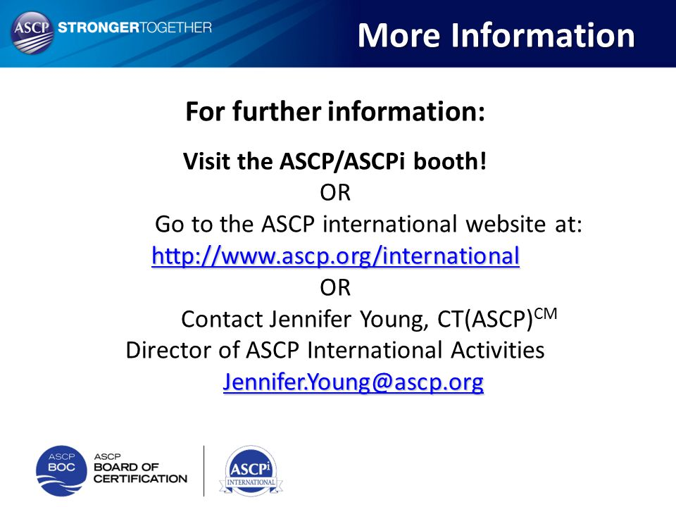 For further information: Visit the ASCP/ASCPi booth!