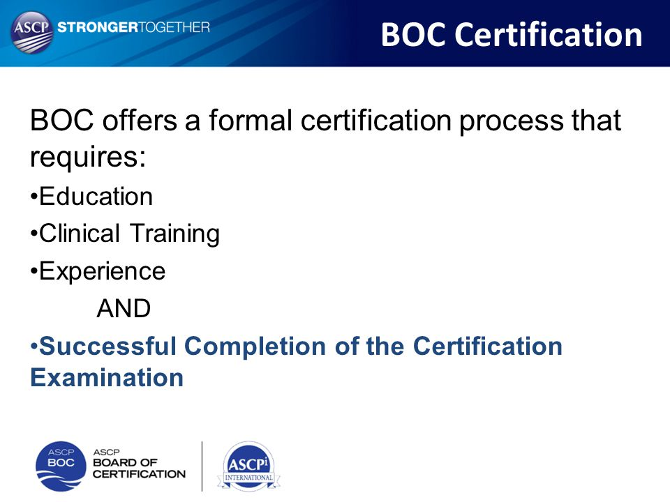 BOC Certification BOC offers a formal certification process that requires: Education. Clinical Training.