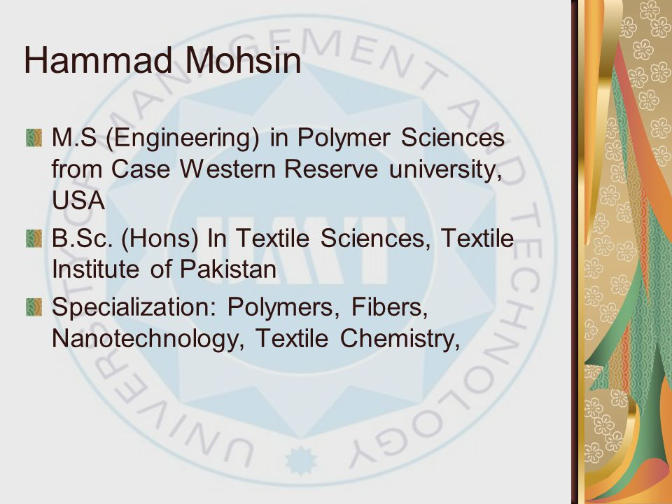 Hammad Mohsin M.S (Engineering) in Polymer Sciences from Case Western Reserve university, USA.