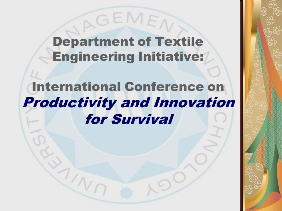 Department of Textile Engineering Initiative: International Conference on Productivity and Innovation for Survival