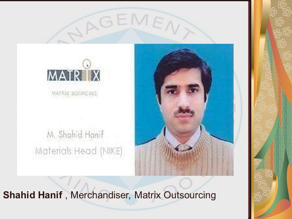 Shahid Hanif , Merchandiser, Matrix Outsourcing