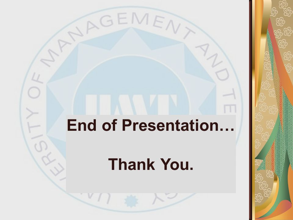 End of Presentation… Thank You.