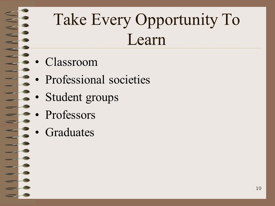 Take Every Opportunity To Learn