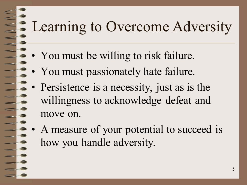 Learning to Overcome Adversity