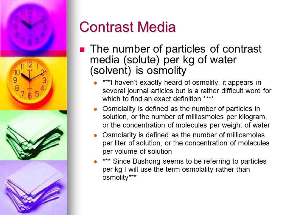Contrast Media The number of particles of contrast media (solute) per kg of water (solvent) is osmolity.