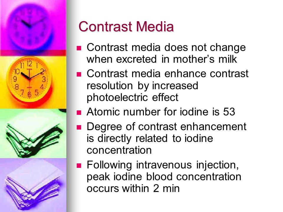 Contrast Media Contrast media does not change when excreted in mother's milk.