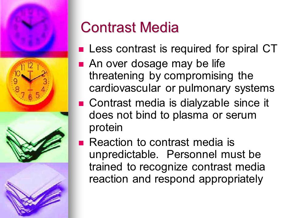 Contrast Media Less contrast is required for spiral CT