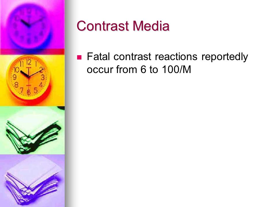 Contrast Media Fatal contrast reactions reportedly occur from 6 to 100/M