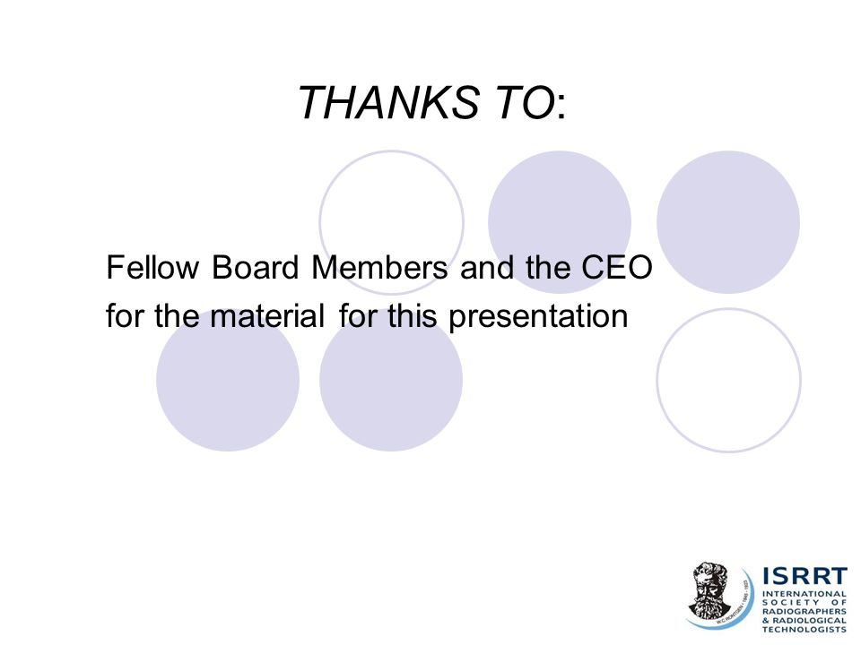 THANKS TO: Fellow Board Members and the CEO