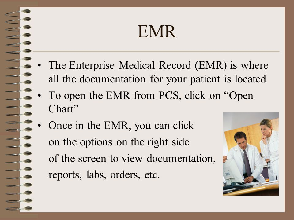 EMR The Enterprise Medical Record (EMR) is where all the documentation for your patient is located.