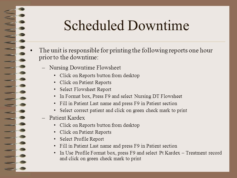 Scheduled Downtime The unit is responsible for printing the following reports one hour prior to the downtime: