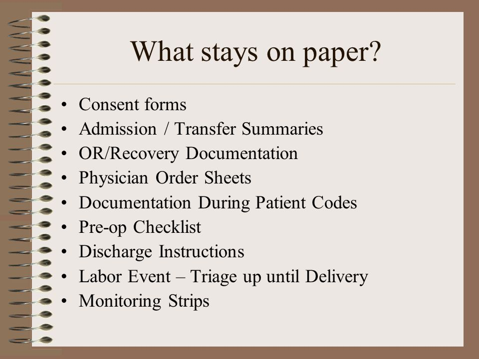 What stays on paper Consent forms Admission / Transfer Summaries