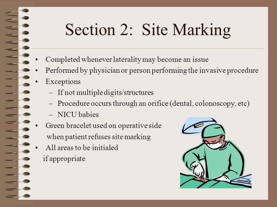Section 2: Site Marking Completed whenever laterality may become an issue. Performed by physician or person performing the invasive procedure.
