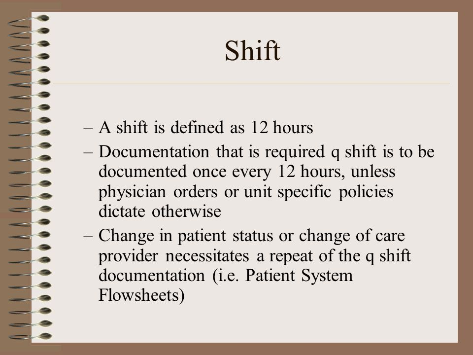 Shift A shift is defined as 12 hours