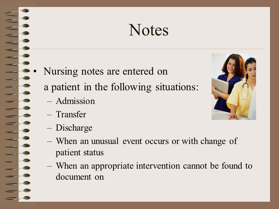Notes Nursing notes are entered on