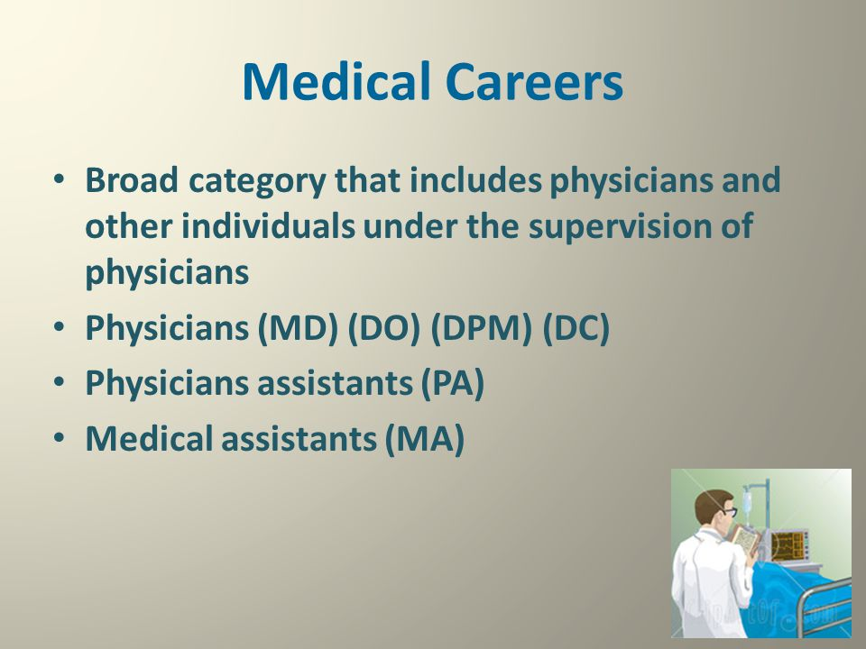 Medical Careers Broad category that includes physicians and other individuals under the supervision of physicians.