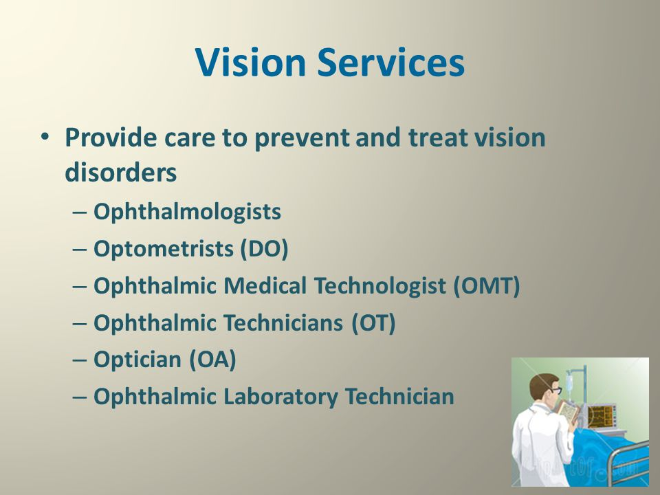 Vision Services Provide care to prevent and treat vision disorders