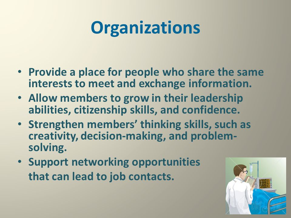 Organizations Provide a place for people who share the same interests to meet and exchange information.