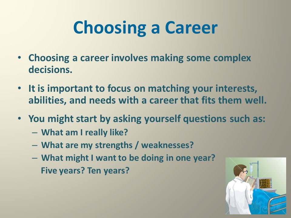 Choosing a Career Choosing a career involves making some complex decisions.