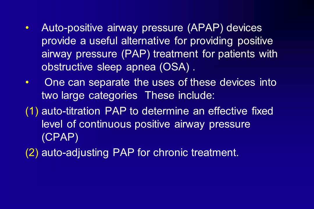 Auto-positive airway pressure (APAP) devices provide a useful alternative for providing positive airway pressure (PAP) treatment for patients with obstructive sleep apnea (OSA) .