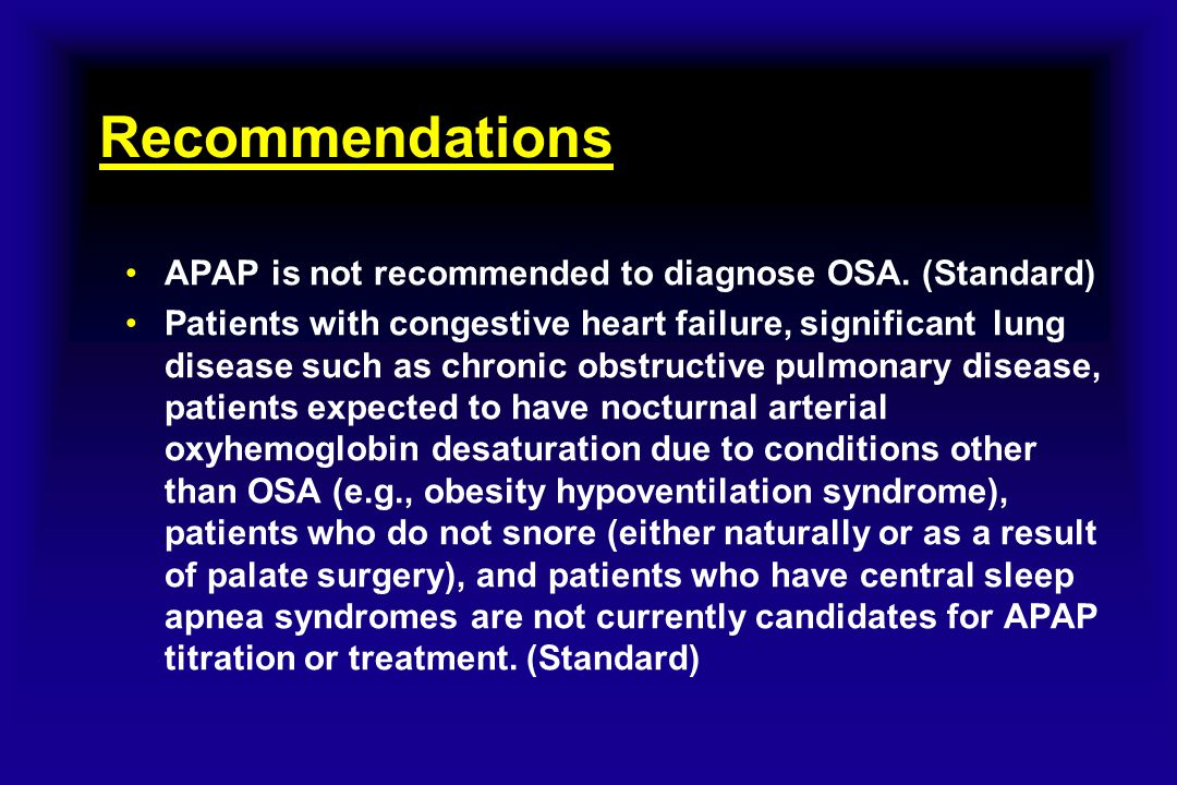 Recommendations APAP is not recommended to diagnose OSA. (Standard)