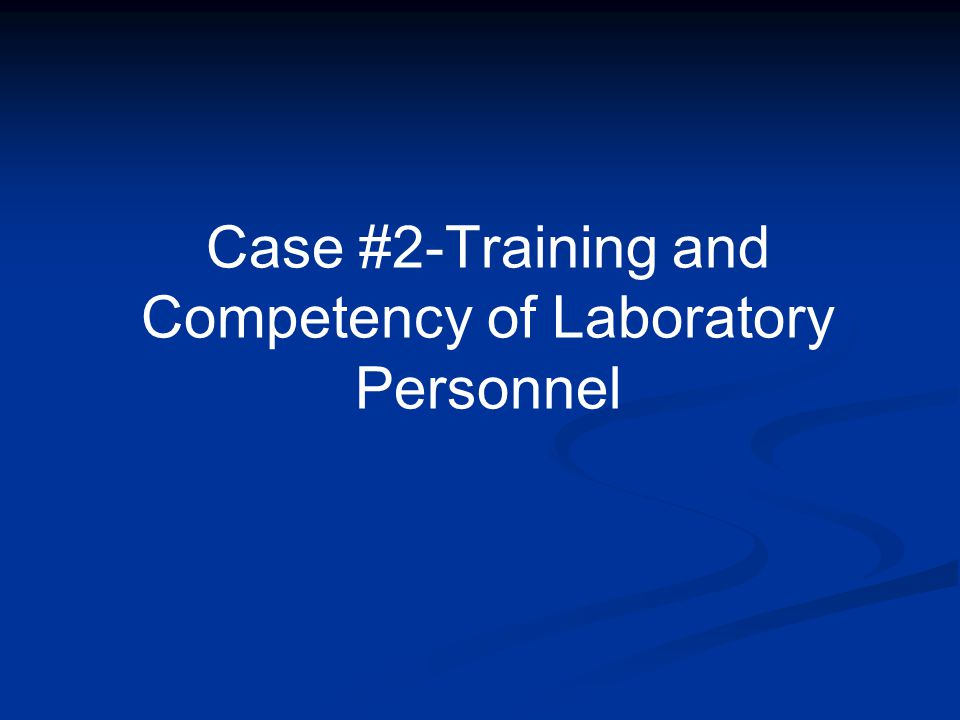 Case #2-Training and Competency of Laboratory Personnel