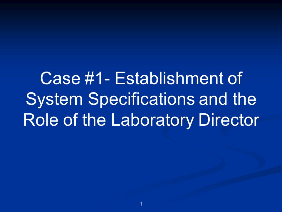 Case #1- Establishment of System Specifications and the Role of the Laboratory Director