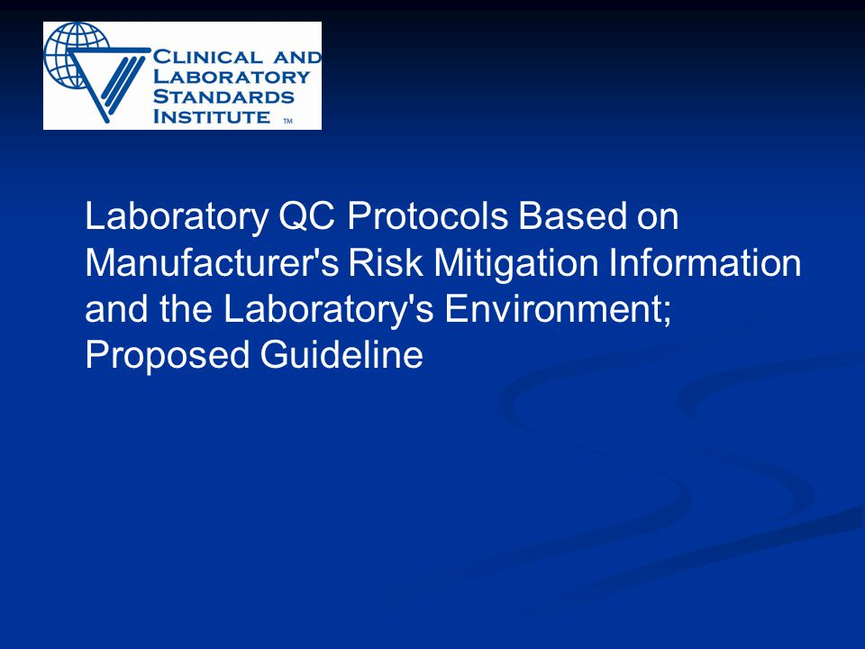 Laboratory QC Protocols Based on Manufacturer s Risk Mitigation Information and the Laboratory s Environment; Proposed Guideline