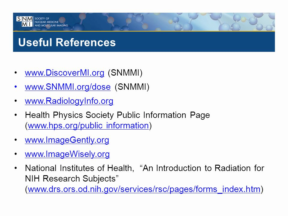 Useful References www.DiscoverMI.org (SNMMI)