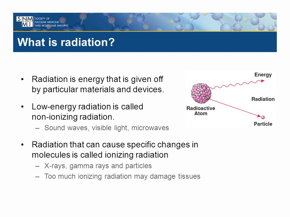 What is radiation Radiation is energy that is given off by particular materials and devices.