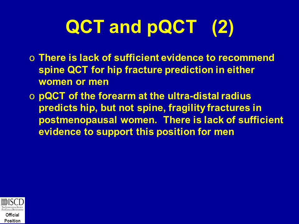QCT and pQCT (2) There is lack of sufficient evidence to recommend spine QCT for hip fracture prediction in either women or men.