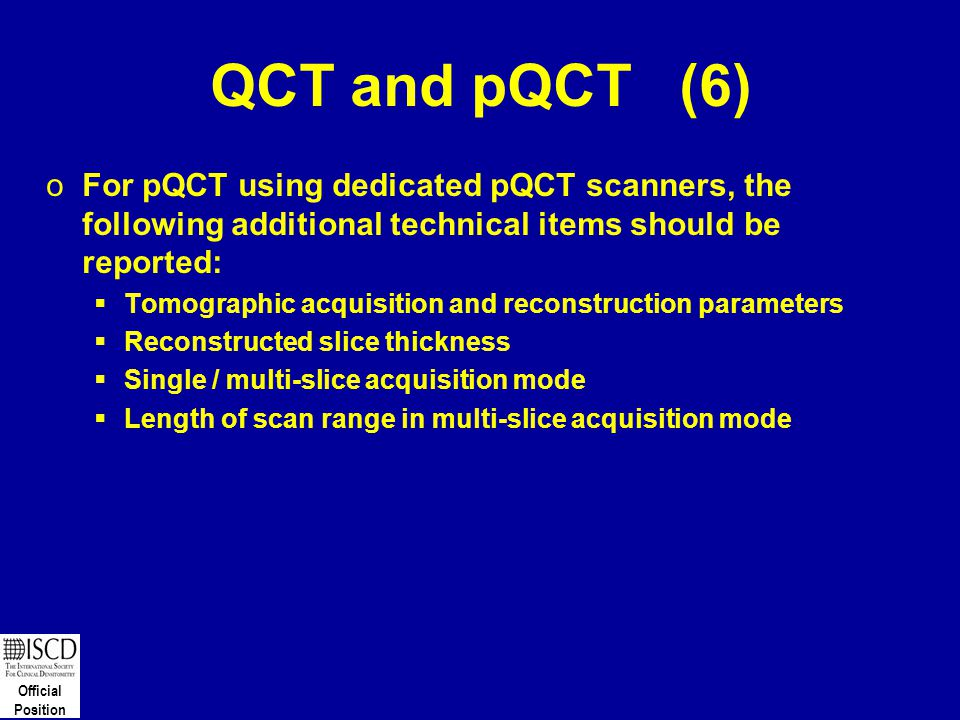 QCT and pQCT (6) For pQCT using dedicated pQCT scanners, the following additional technical items should be reported:
