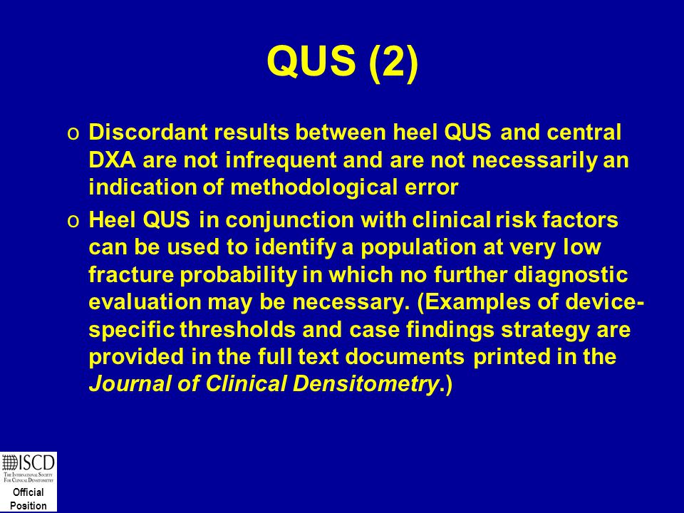 QUS (2) Discordant results between heel QUS and central DXA are not infrequent and are not necessarily an indication of methodological error.