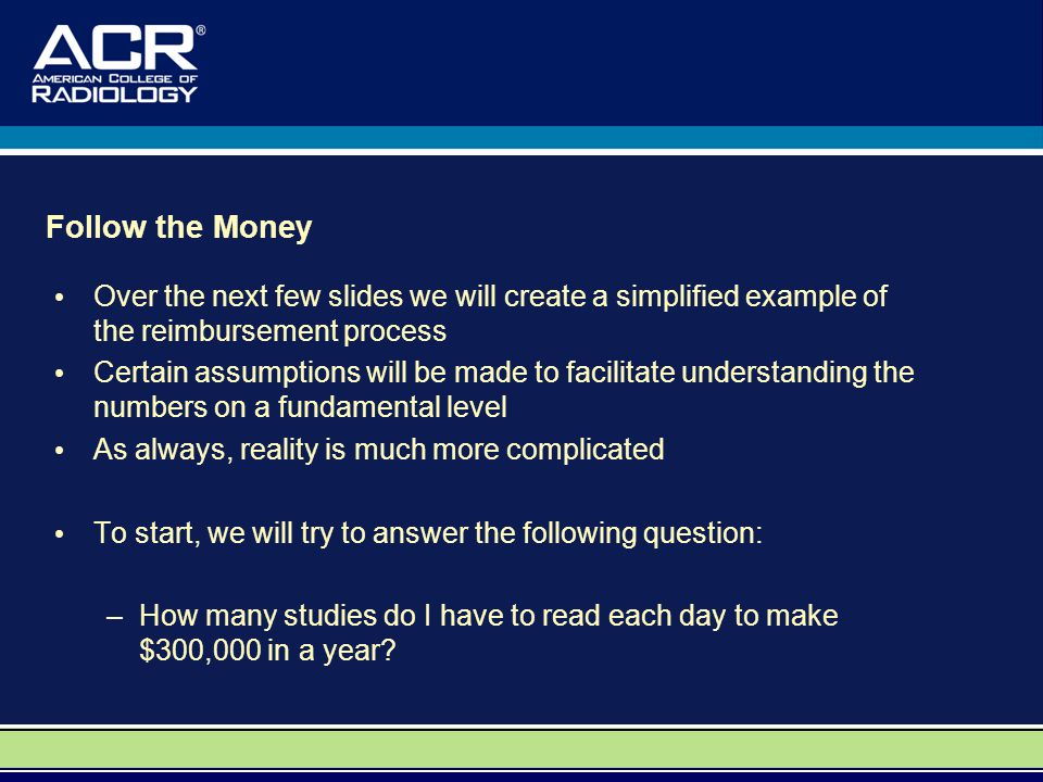 Follow the Money Over the next few slides we will create a simplified example of the reimbursement process.