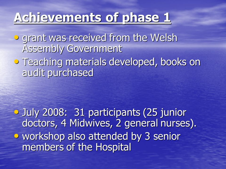 Achievements of phase 1 grant was received from the Welsh Assembly Government. Teaching materials developed, books on audit purchased.