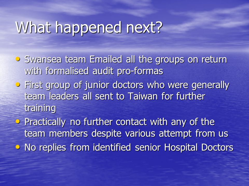 What happened next Swansea team Emailed all the groups on return with formalised audit pro-formas.
