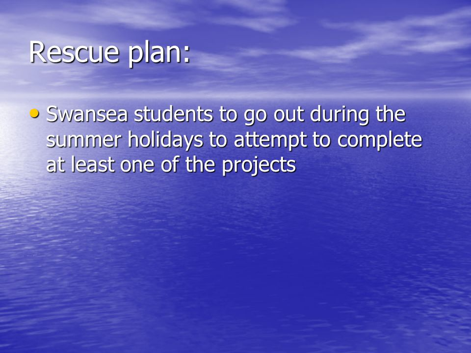 Rescue plan: Swansea students to go out during the summer holidays to attempt to complete at least one of the projects.