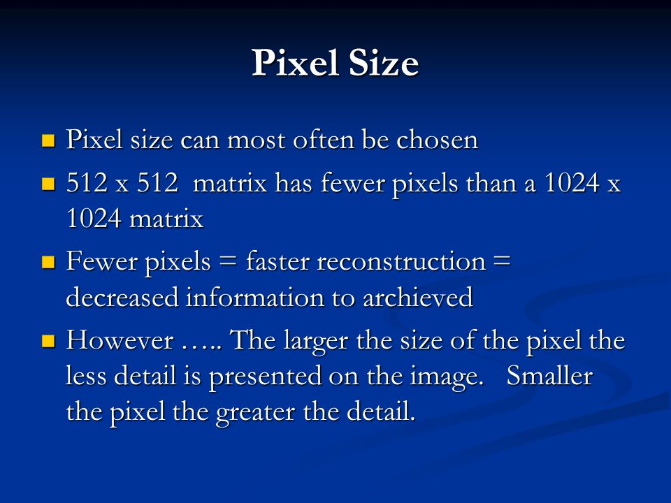 Pixel Size Pixel size can most often be chosen