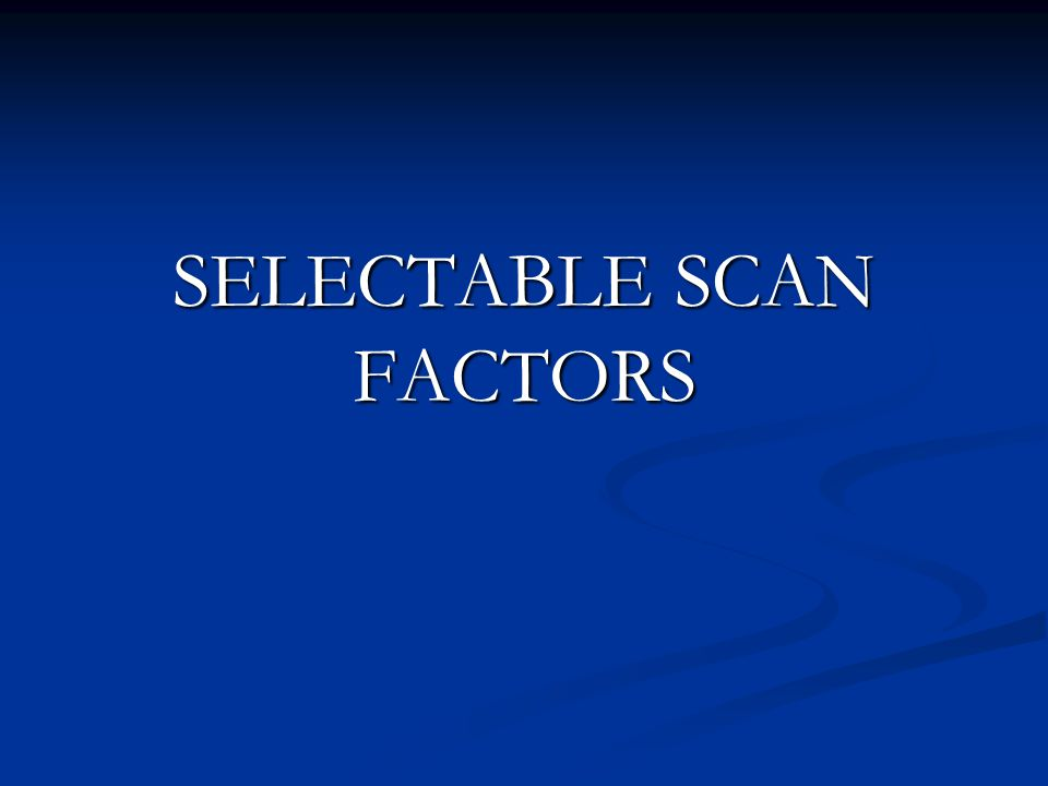 SELECTABLE SCAN FACTORS