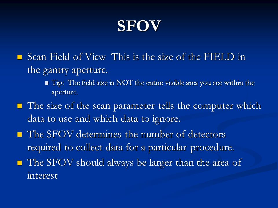 SFOV Scan Field of View This is the size of the FIELD in the gantry aperture.