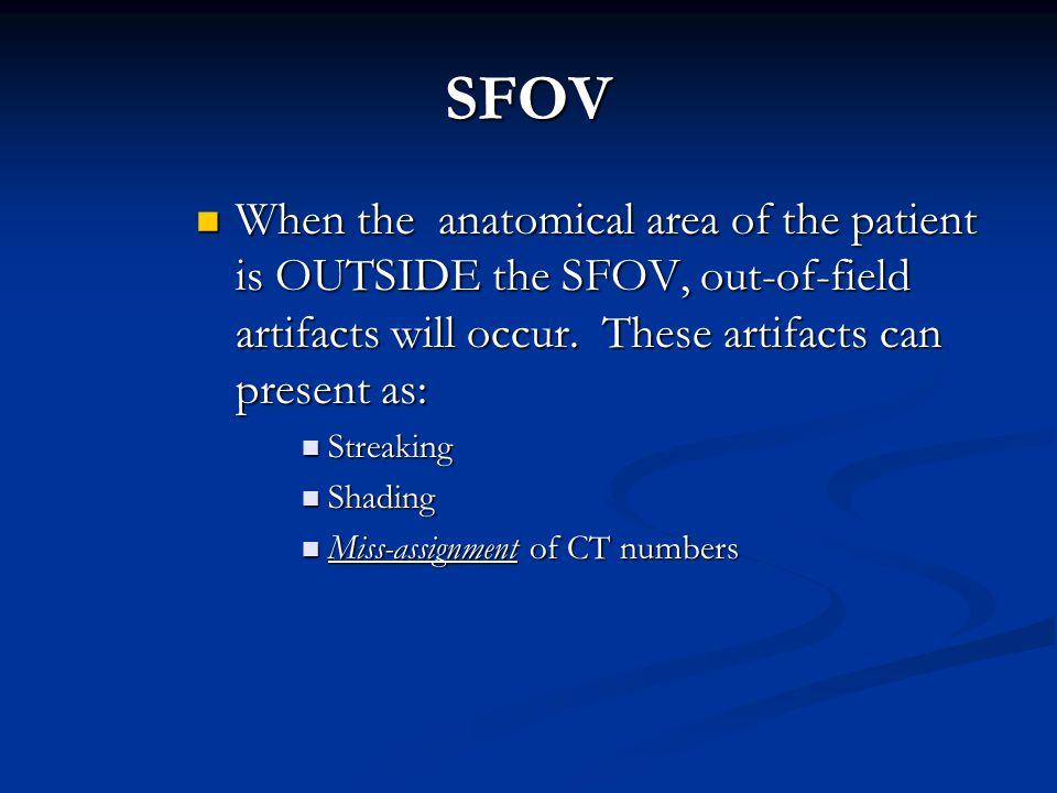 SFOV When the anatomical area of the patient is OUTSIDE the SFOV, out-of-field artifacts will occur. These artifacts can present as: