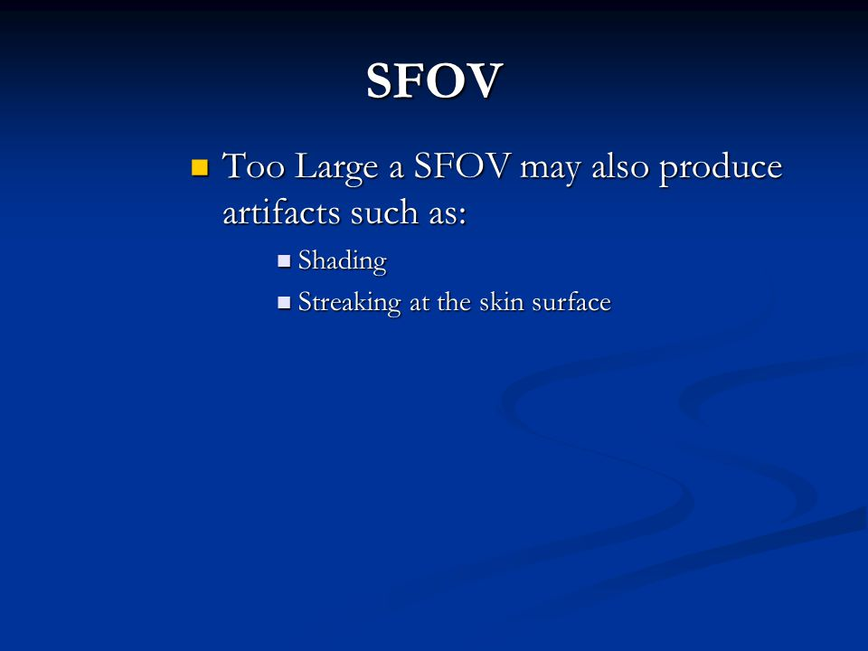 SFOV Too Large a SFOV may also produce artifacts such as: Shading