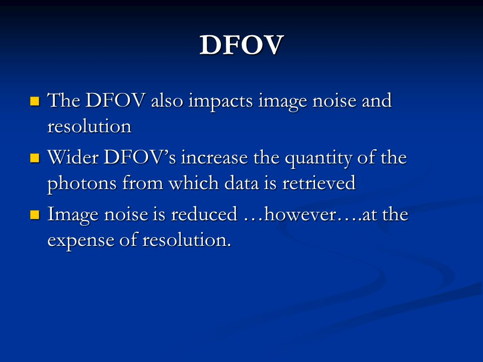 DFOV The DFOV also impacts image noise and resolution