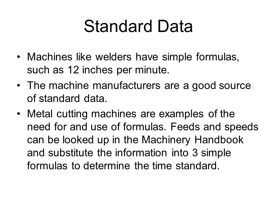 Standard Data Machines like welders have simple formulas, such as 12 inches per minute.