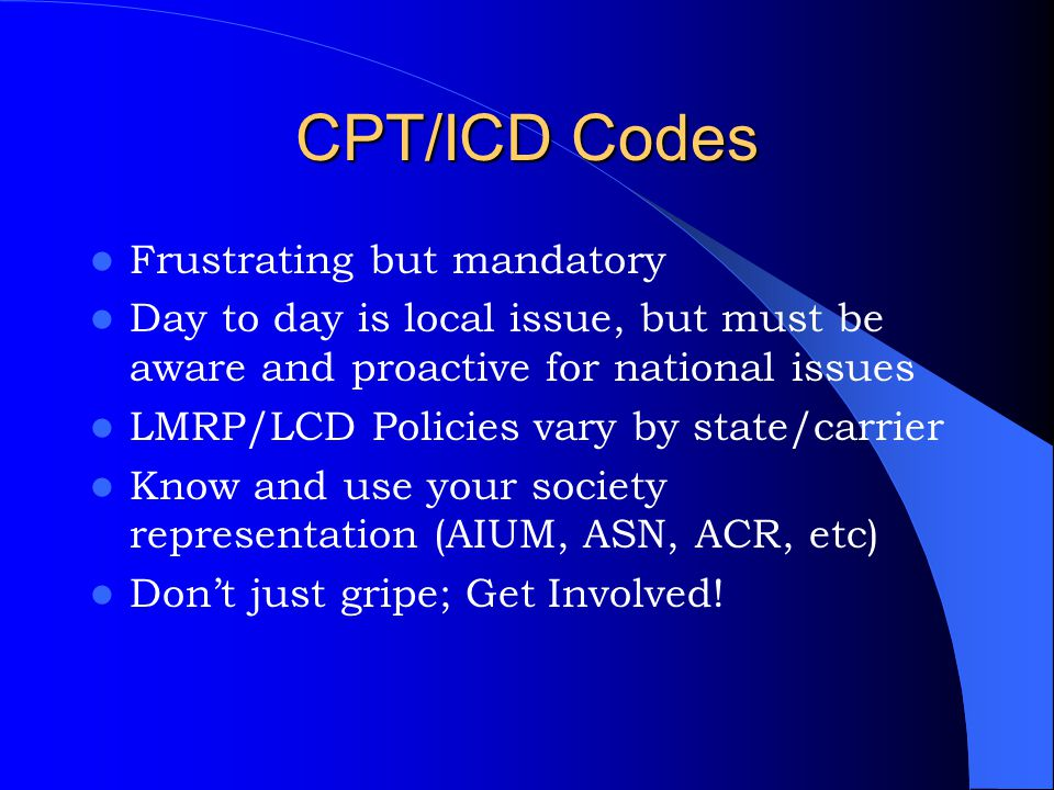 CPT/ICD Codes Frustrating but mandatory