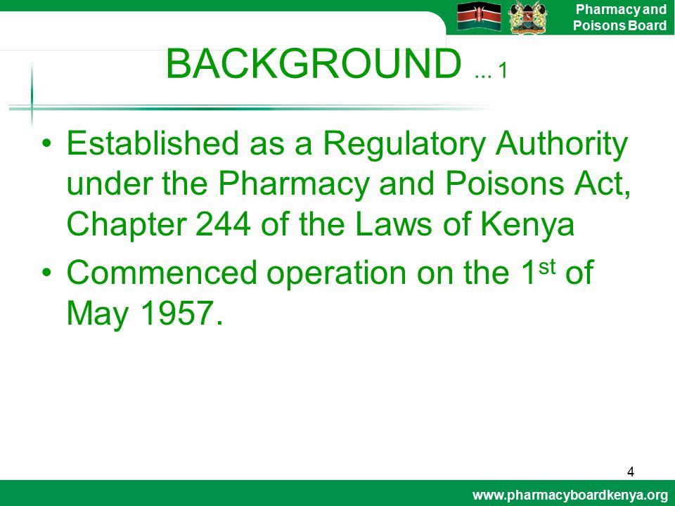 BACKGROUND ... 1 Established as a Regulatory Authority under the Pharmacy and Poisons Act, Chapter 244 of the Laws of Kenya.