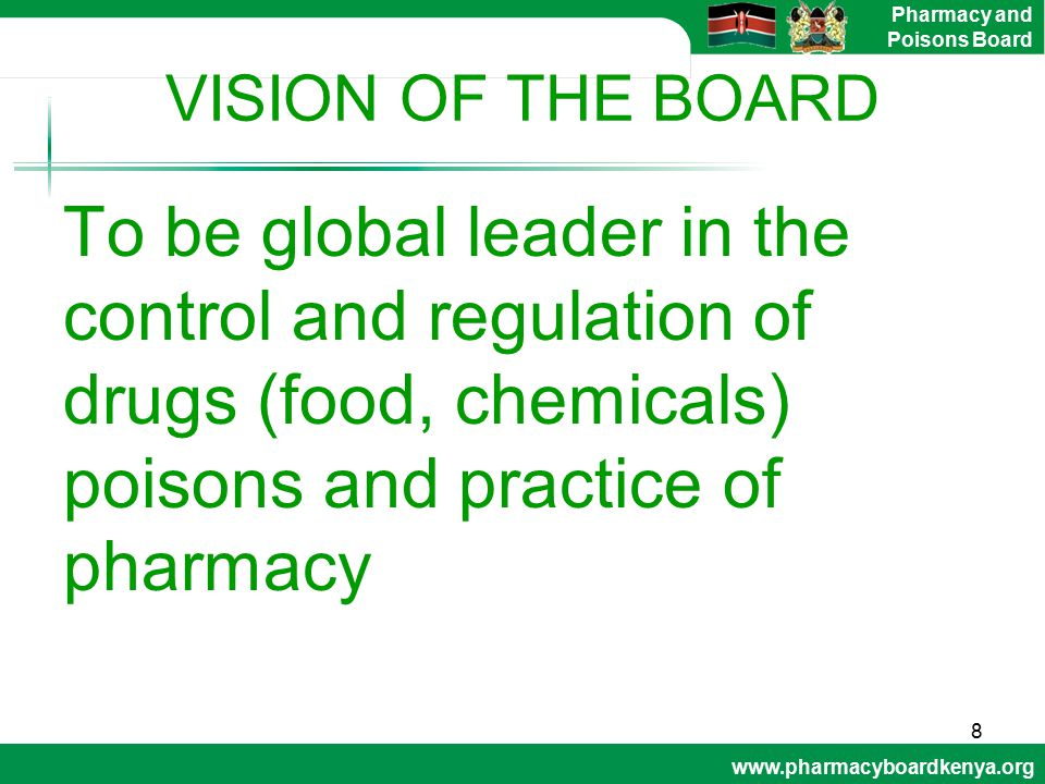 VISION OF THE BOARD To be global leader in the control and regulation of drugs (food, chemicals) poisons and practice of pharmacy.