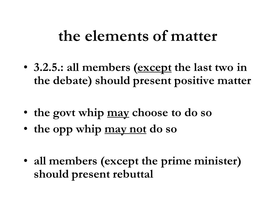 the elements of matter3.2.5.: all members (except the last two in the debate) should present positive matter.