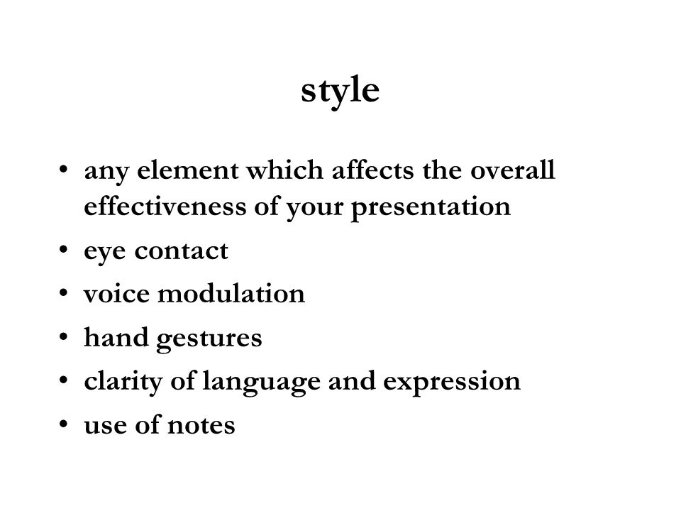styleany element which affects the overall effectiveness of your presentation. eye contact. voice modulation.